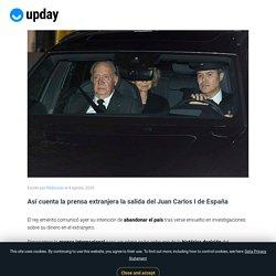 Así cuenta la prensa extranjera la salida del Juan Carlos I de España - upday News España