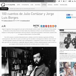 100 cuentos de Julio Cortázar y Jorge Luis Borges