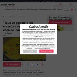 """""""Tous en cuisine"""" : les crevettes au curry et lait de coco de Cyril Lignac - Cuisine Actuelle"""