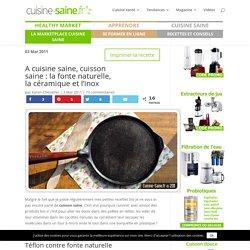 A cuisine saine, cuisson saine : la fonte naturelle, la céramique et l'inox - Blog Cuisine Saine sans gluten sans lactose