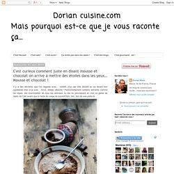Dorian cuisine.com Mais pourquoi est-ce que je vous raconte ça... : C'est curieux comment juste en disant mousse et chocolat on arrive à mettre des étoiles dans les yeux… Mousse et chocolat !