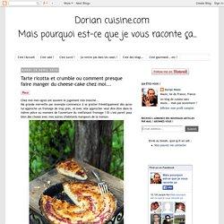 Dorian cuisine.com Mais pourquoi est-ce que je vous raconte ça... : Tarte ricotta et crumble ou comment presque faire manger du cheese-cake chez moi...