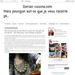 Dorian cuisine.com Mais pourquoi est-ce que je vous raconte ça... : Qu'il est bon de ne rien faire et juste de s'occuper de son goûter...Dix idées pour vous changer le goûter !