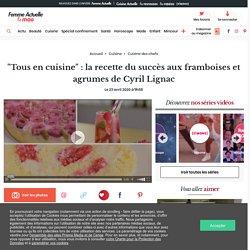 """""""Tous en cuisine"""" : la recette du succès aux framboises et agrumes de Cyril Lignac"""