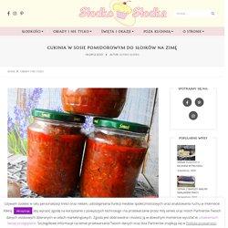 Cukinia w sosie pomidorowym do słoików na zimę - Słodko Słodka