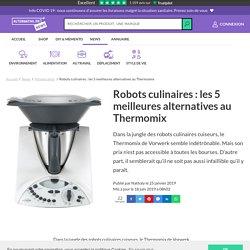 Robots culinaires : les 5 meilleures alternatives au Thermomix