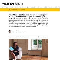 """""""Culottées"""", ces femmes qui ont osé changer le monde, racontées en BD par Pénélope Bagieu..."""