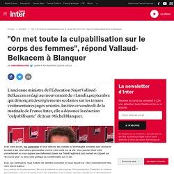 """""""On met toute la culpabilisation sur le corps des femmes"""", répond Vallaud-Belkacem à Blanquer"""