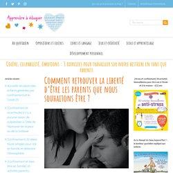 Colère, culpabilité, émotions : 3 exercices pour les parents