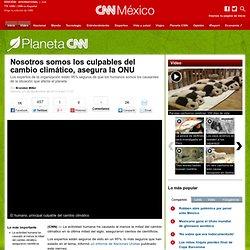 Nosotros somos los culpables del cambio climático, asegura la ONU - PlanetaCNN, canal - planetacnn