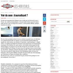 Les 400 culs - Voir du sexe : traumatisant ? - Libération.fr