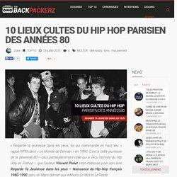 10 lieux cultes du Hip Hop parisien des années 80