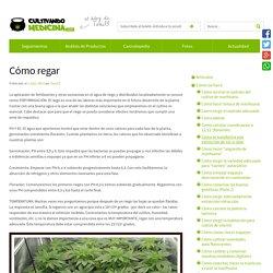 Cómo regar - Como cultivar marihuana y cannabis cultura