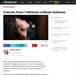 Cultivate These 7 Attributes of Master Achievers