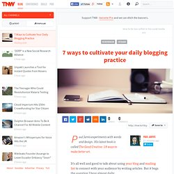 7 Ways to Cultivate Your Daily Blogging Practice
