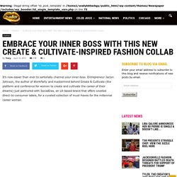 Embrace Your Inner Boss With This New Create & Cultivate-Inspired Fashion Collab