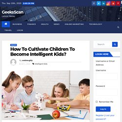 How To Cultivate Children To Become Intelligent Kids? - GeeksScan