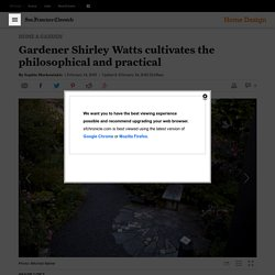 Gardener Shirley Watts cultivates the philosophical and practical - San Francisco Chronicle