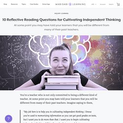 10 Reflective Reading Questions for Cultivating Independent Thinking – Wabisabi Learning
