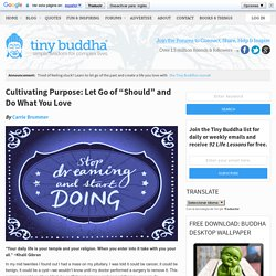 "Cultivating Purpose: Let Go of ""Should"" and Do What You Love"
