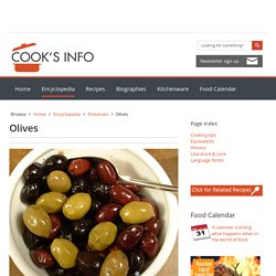 Olives: Varieties, cultivation and harvesting, uses, curing, cooking tips, equivalents, storage and history