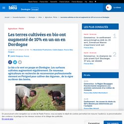 FRANCE BLEU 23/04/18 Les terres cultivées en bio ont augmenté de 10% en un an en Dordogne