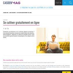 Se cultiver gratuitement en ligne - CASDEN MAG