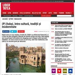 Dubai, între cultură, tradiții și modernitate - Magazin