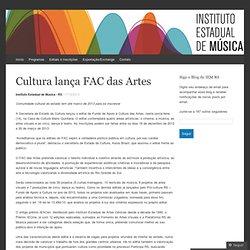 Cultura lança FAC das Artes « Instituto Estadual de Música