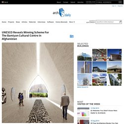 UNESCO Reveals Winning Scheme For The Bamiyan Cultural Centre In Afghanistan