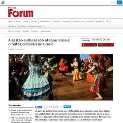 A gestão cultural sob ataque: crise e direitos culturais no Brasil