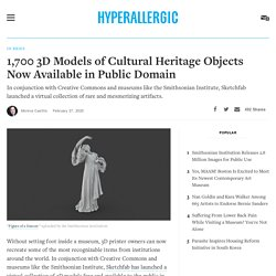 1,700 3D Models of Cultural Heritage Objects Now Available in Public Domain