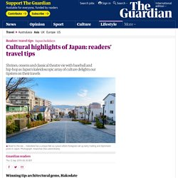 Cultural highlights of Japan: readers' travel tips