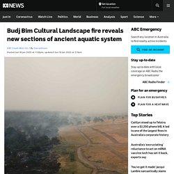 Budj Bim Cultural Landscape fire reveals new sections of ancient aquatic system
