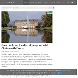 Gucci to launch cultural program with Chatsworth House