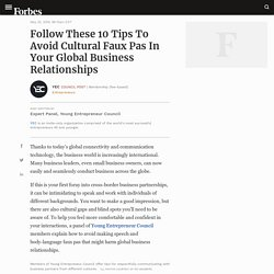 Council Post: Follow These 10 Tips To Avoid Cultural Faux Pas In Your Global Business Relationships