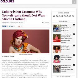 Culture is Not Costume: Why Non-Africans Should Not Wear African Clothing