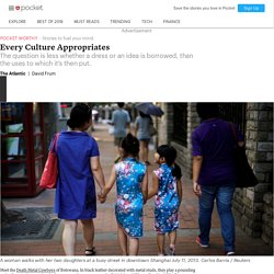 Every Culture Appropriates - The Atlantic - Pocket