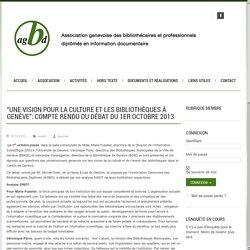 """""""Une vision pour la culture et les bibliothèques à Genève"""": compte rendu du débat du 1er octobre 2013"""