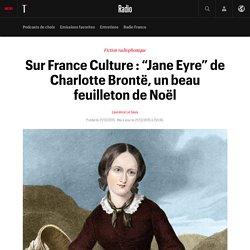 """Sur France Culture : """"Jane Eyre"""" de Charlotte Brontë, un beau feuilleton de Noël"""