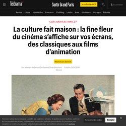 La culture fait maison : la fine fleur du cinéma s'affiche sur vos écrans, des classiques aux films d'animation