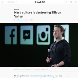 Nerd culture is destroying Silicon Valley