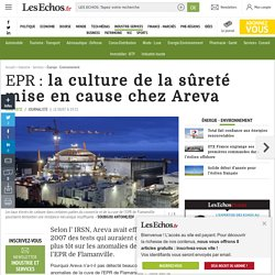 EPR: la culture de la sûreté mise en cause chez Areva, Énergie - Environnement