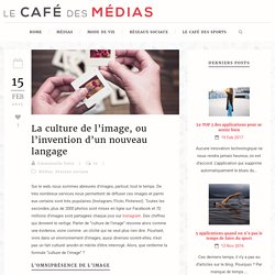 Le Café des Médias La culture de l'image, ou l'invention d'un nouveau langage - Le Café des Médias