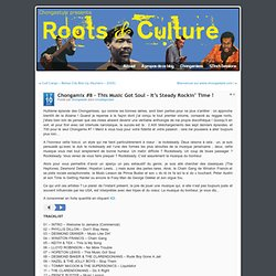 Roots & Culture - Music For Knowledge » Chongamix #8 - This Music Got Soul - It's Steady Rockin' Time !