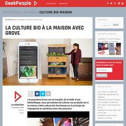 La culture bio à la maison avec Grove - GeekPeople
