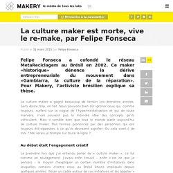 La culture maker est morte, vive le re-make, par Felipe Fonseca