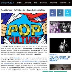 Pop Culture : Qu'est-ce que la culture populaire - Eklecty-City