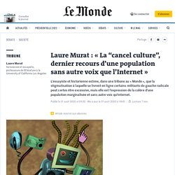 """Laure Murat : «La """"cancel culture"""", dernier recours d'une population sans autre voix que l'Internet»"""