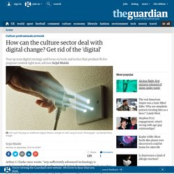 How can the culture sector deal with digital change? Get rid of the 'digital'